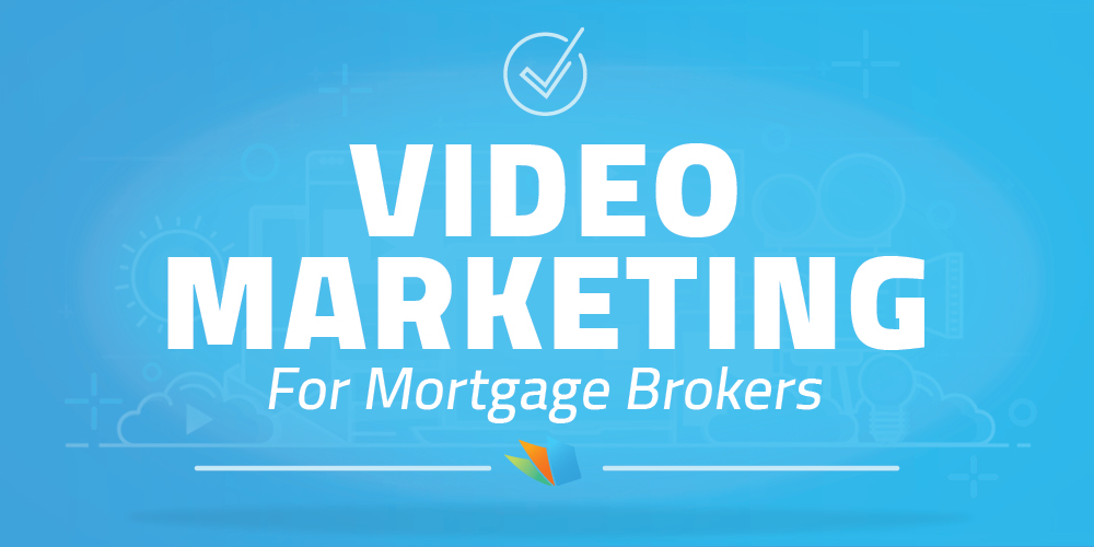 video marketing for mortgage brokers