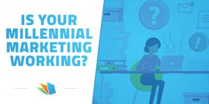 Is Your Millennial Marketing Working