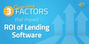 3 surprising factors that impact lending software ROI