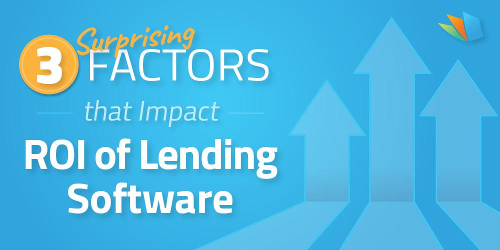 3 surprising factors that impact lending software ROI