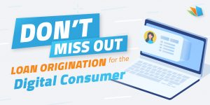 Are you missing out on loan origination for the digital consumer