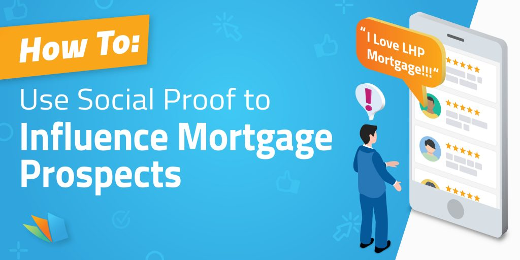 How To Use Social Proof To Influence Mortgage Prospects Lenderhomepage