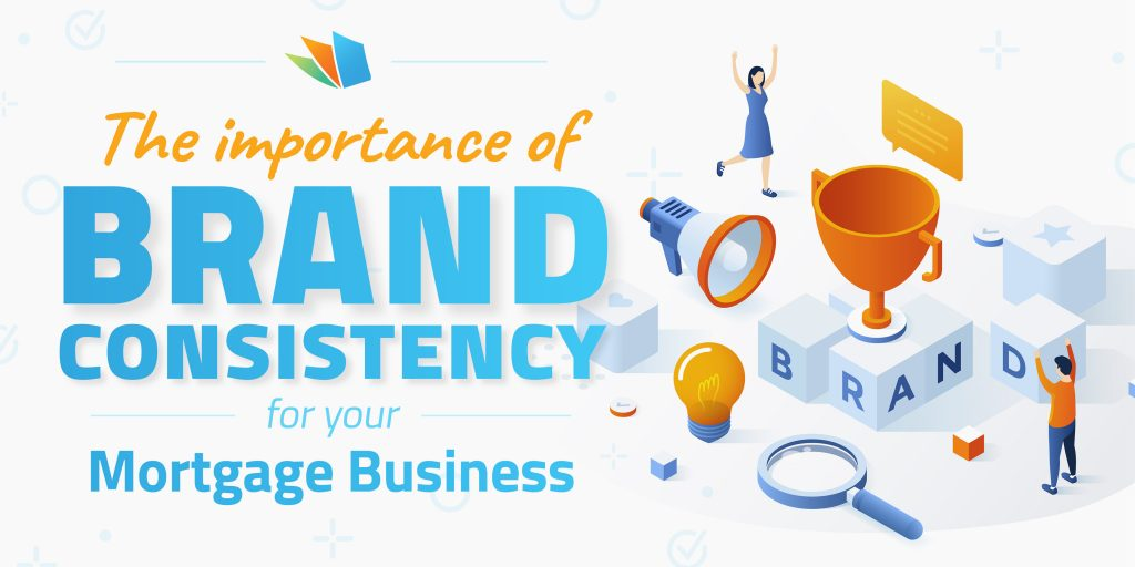 how to create a consistent mortgage brand for your business lenderhomepage
